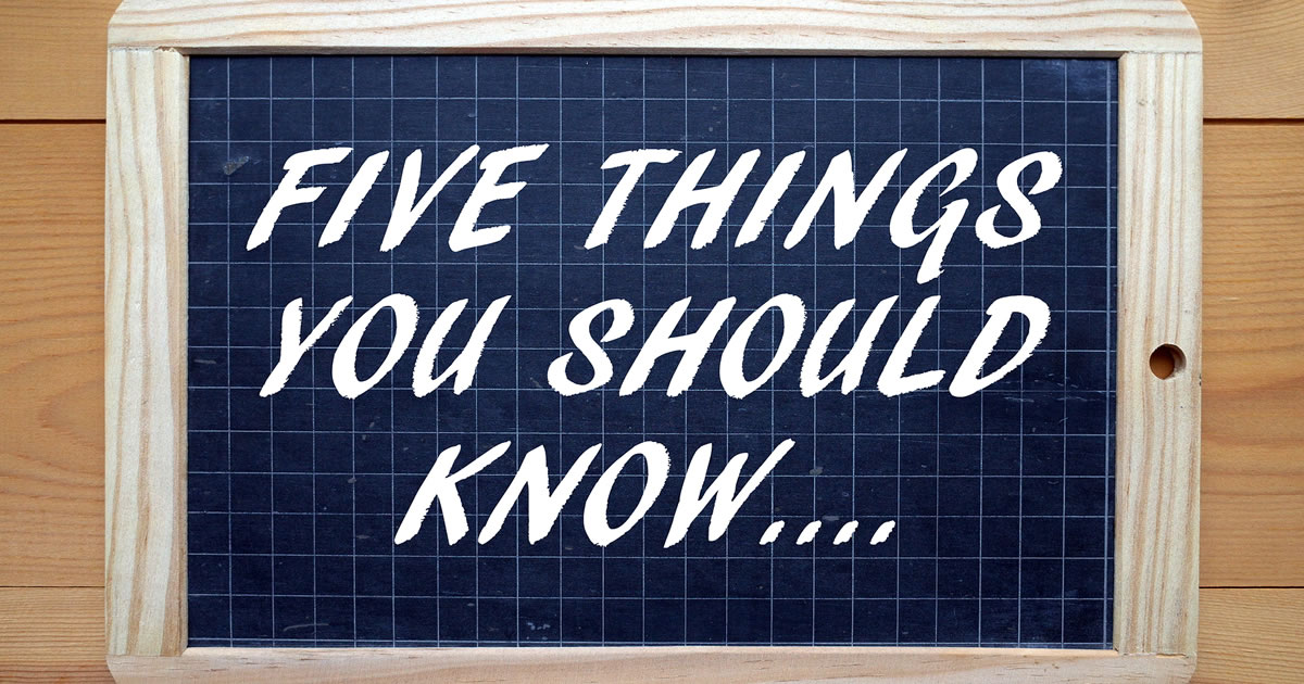 The words Five Things You Should Know in white text on a blackboard as a reminder of the importance of preparation
