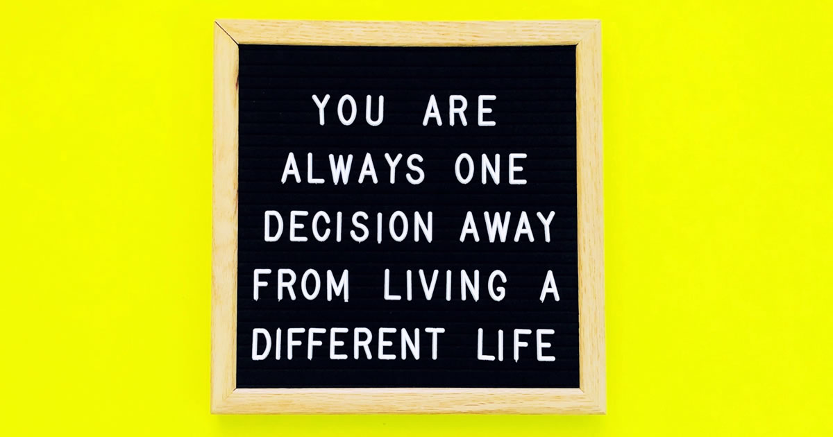 Sign with the words you are always one decision away from living a different life