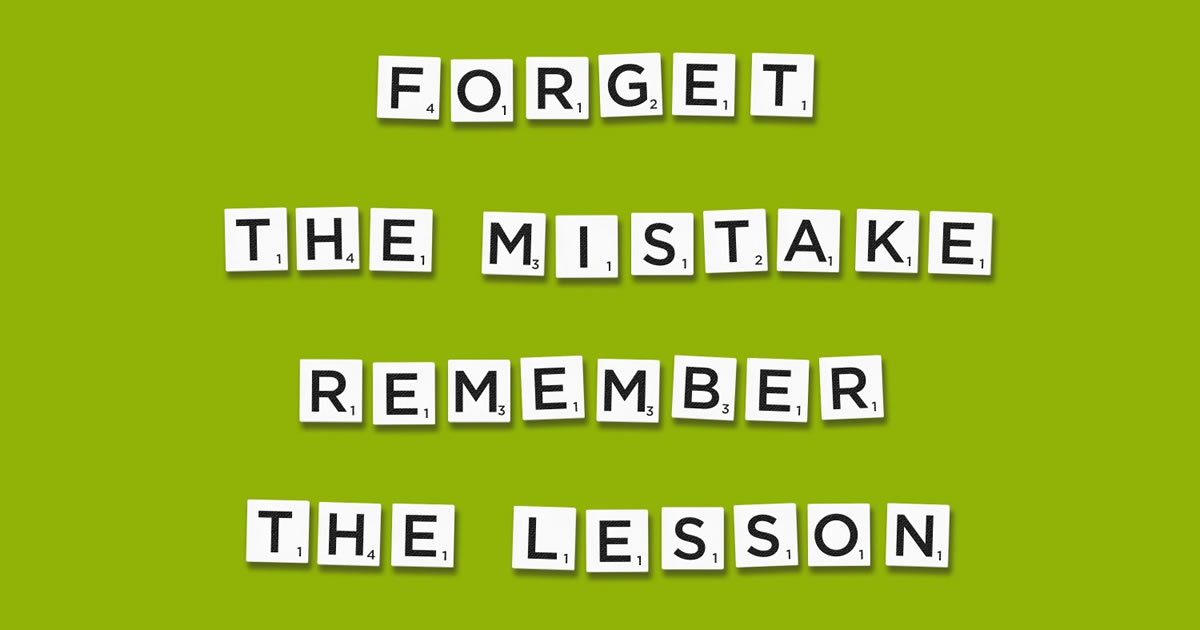 Scrabble tiles spelling out the words Forget the mistake remember the lesson