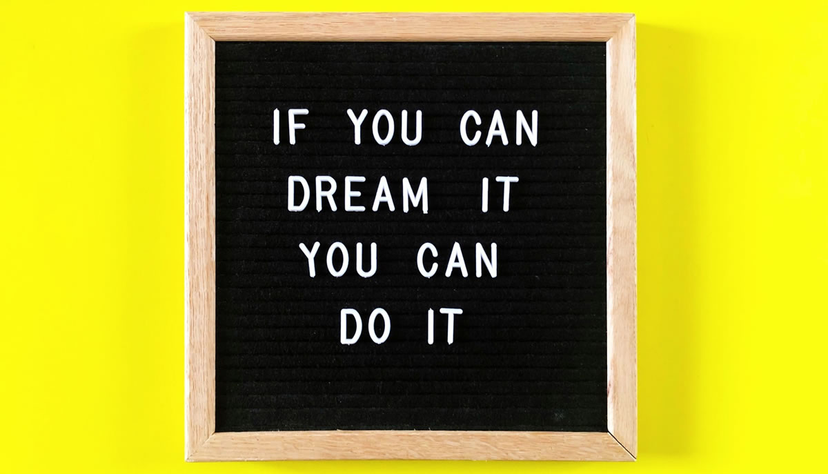 Letterboard sign with quote If you can dream it you can do it