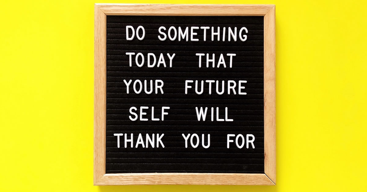 Do something today that your future self will thank you for. Quote.