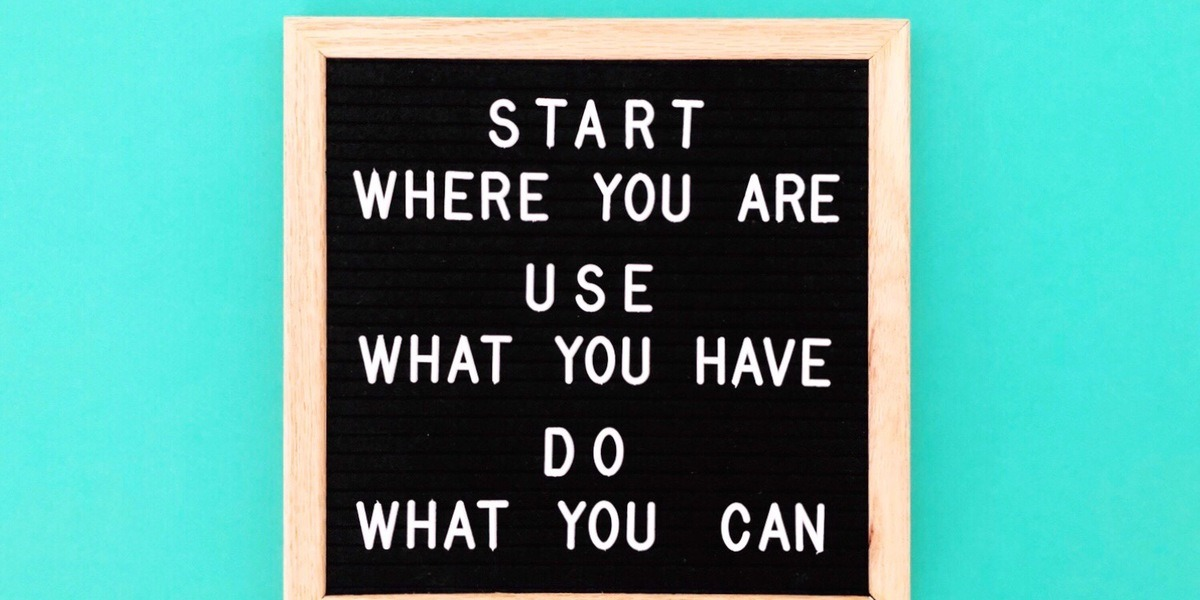 Motivational quote board: Start where you are. Use what you have.