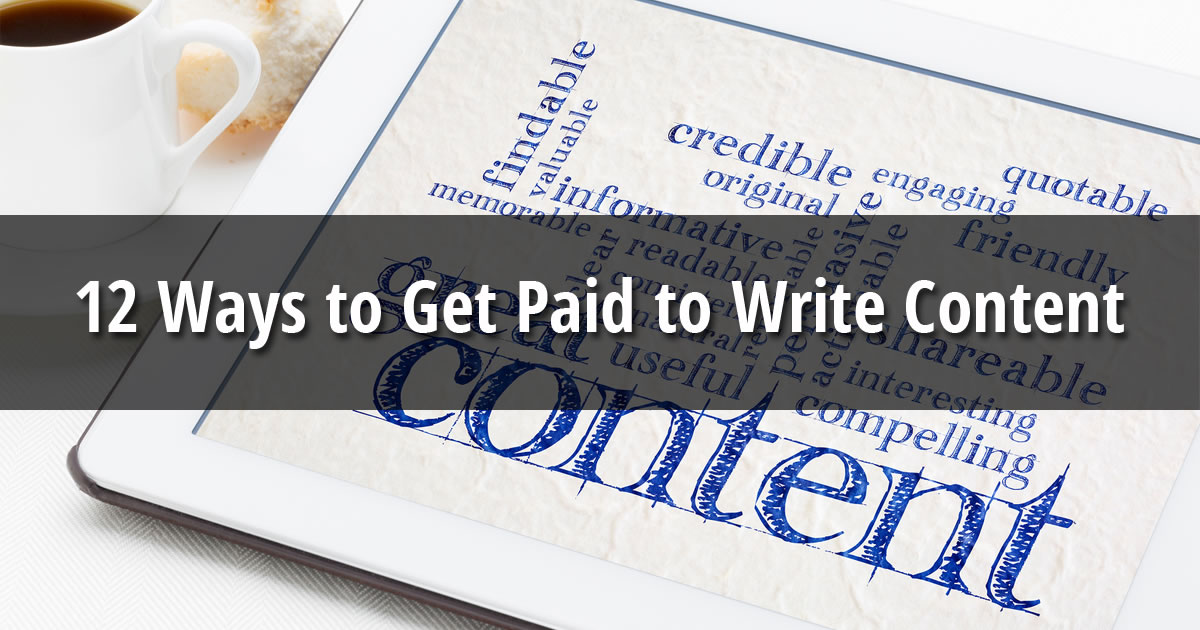 Tablet with the word content surrounded by words such as compelling and engaging with text overlay 12 Ways to Get Paid to Write Content