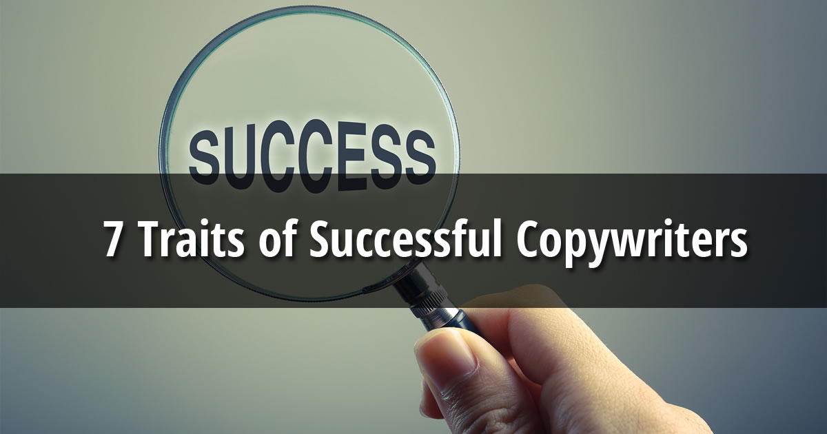 Hand holding magnifying glass over the word success with text overlay 7 Traits of Successful Copywriters