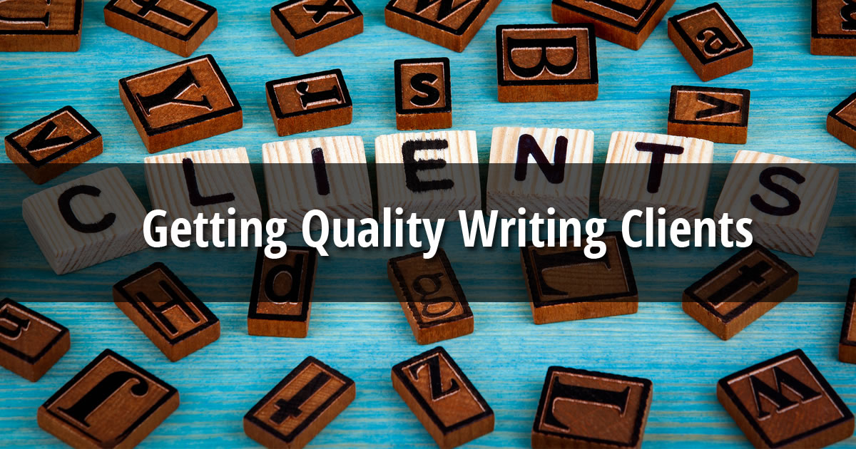 The words Getting Quality Writing Clients over an image of wooden alphabet tiles spelling the word Clients
