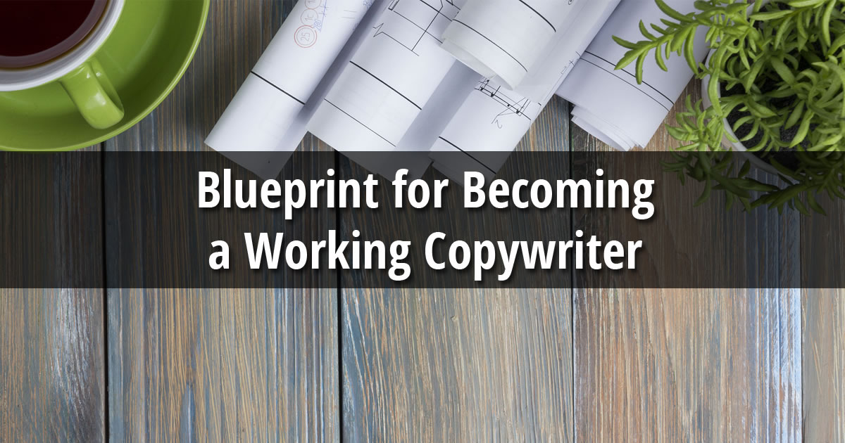 Blueprint for Becoming a Working Copywriter