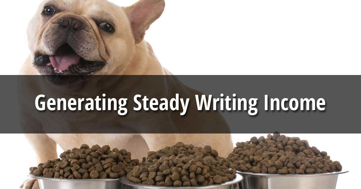 The words Generating Steady Writing Income over an image of three full bowls of dog food in front of a French bulldog