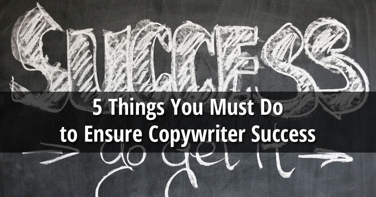 5 Things You Must Do to Ensure Copywriter Success