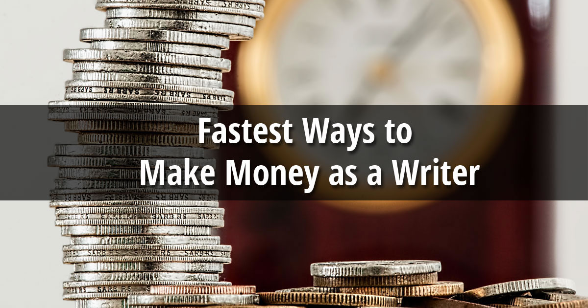Fastest Ways to Make Money as a Writer