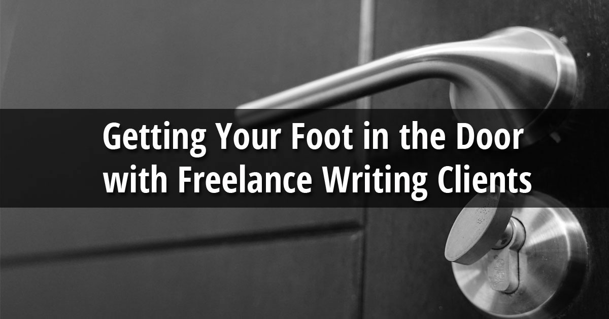 Getting Your Foot in the Door with Freelance Writing Clients