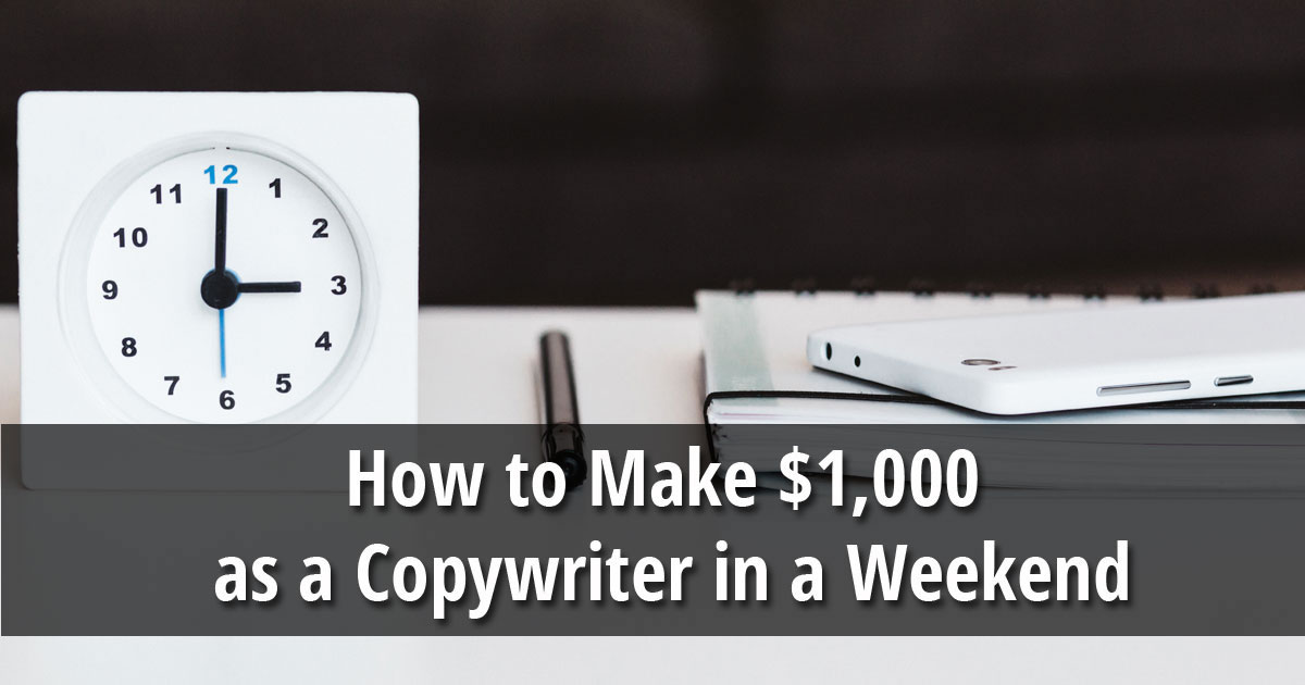 How to Make $1,000 as a Copywriter in a Weekend