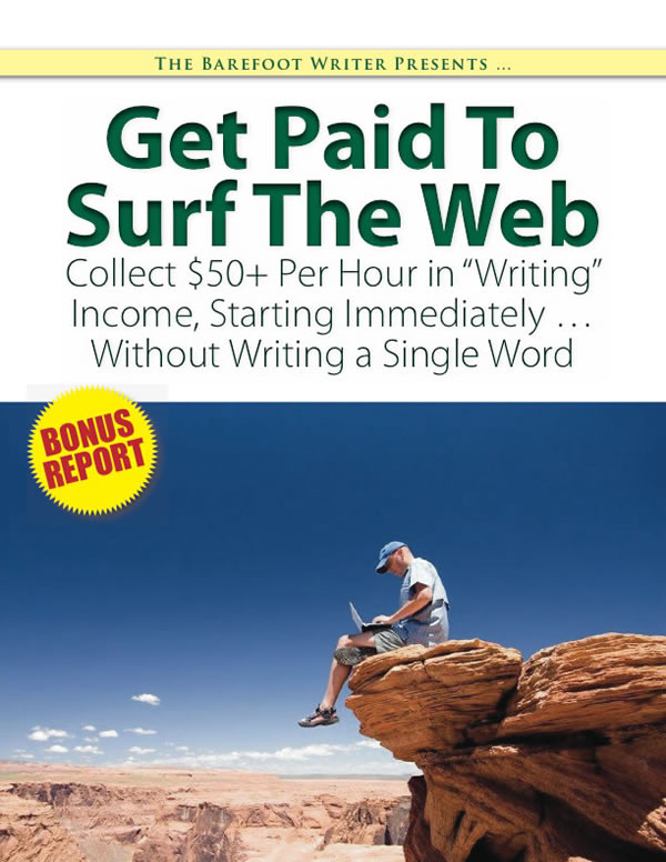 "Get Paid To Surf The Web — Collect $50+ Per Hour in ""Writing"" Income, Starting Immediately … Without Writing a Single Work"