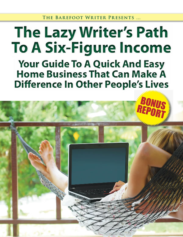 The Lazy Writer's Path To A Six-Figure Income — Your Guid To A Quick And Easy Home Business That Can Make A Difference In Other People's Lives